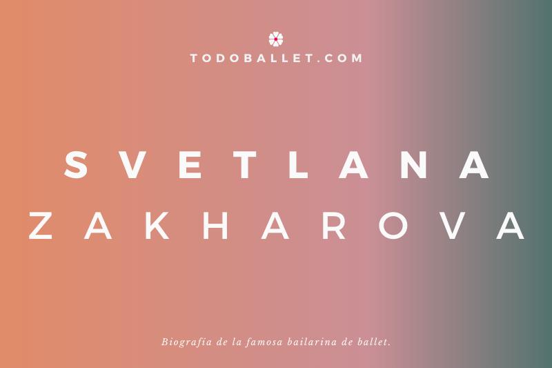 Biografía de la bailarina de Ballet Svetlana Zakharova